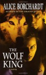 The Wolf King (Legends of the Wolves, Book 3) - Alice Borchardt