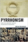 Pyrrhonism: How the Ancient Greeks Reinvented Buddhism - Adrian Kuzminski