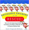 Rotisserie Chickens to the Rescue!: How to Use the Already-Roasted Chickens You Purchase at the Market to Make More Than 125 Simple and Delicious Meals - Carla Fitzgerald Williams