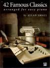 42 Famous Classics for Easy Piano - Allan Small