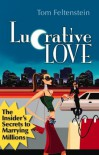 Lucrative Love: The Insider's Secrets to Marrying Millions - Tom Feltenstein