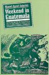Weekend In Guatemala - Miguel Ángel Asturias