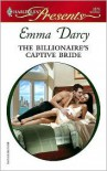 The Billionaire's Captive Bride (Harlequin Presents, #2676) - Emma Darcy