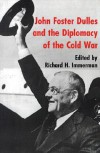 John Foster Dulles and the Diplomacy of the Cold War - Richard H. Immerman, Immerman