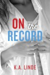 On the Record (The Record Series) - K.A. Linde