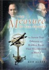 The Measure of All Things: The Seven-Year Odyssey and Hidden Error That Transformed the World - Ken Alder