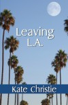 Leaving L.A. - Kate Christie