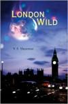 London Wild - V.E. Shearman