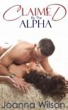 Claimed by the Alpha - Joanna Wilson