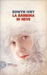 La bambina di neve - Eowyn Ivey, Monica Pareschi