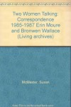 Two Women Talking: Correspondence 1985 To 1987, Erin Mourڻ And Bronwen Wallace - Susan McMaster, Erin Mourڻ
