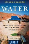 Water: The Epic Struggle for Wealth, Power, and Civilization - Steven Solomon