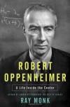 Robert Oppenheimer: A Life Inside the Center - Ray Monk