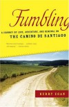 Fumbling: A Journey of Love, Adventure, and Renewal on the Camino de Santiago - Kerry Egan