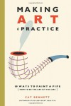 Making Art a Practice: 30 Ways to Paint a Pipe (How to Be the Artist You Are) - Cat Bennett