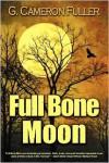 Full Bone Moon - G. Cameron Fuller