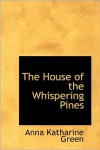 The House Of The Whispering Pines - Anna Katharine Green