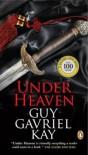 Under Heaven - Guy Kay