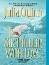 To Sir Phillip, with Love  - Julia Quinn