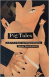 Pig Tales: A Novel of Lust and Transformation - Marie Darrieussecq, Linda Coverdale