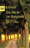 Die Mücke im Bernstein. Ein Ostpreußenroman. - E.G. Stahl