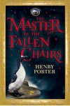 The Master Of The Fallen Chairs - Henry Porter