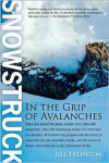 Snowstruck: In the Grip of Avalanches - Jill Fredston