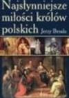 Najsłynniejsze miłości królów polskich - Jerzy Besala