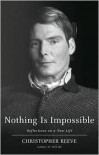 Nothing Is Impossible Nothing Is Impossible Nothing Is Impossible - Christopher Reeve