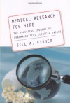 Medical Research for Hire: The Political Economy of Pharmaceutical Clinical Trials (Critical Issues in Health and Medicine) (Critical Issues in Health and Medicine) - Jill A. Fisher