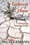 Cadences of Home: Preaching among Exiles - Walter Brueggemann