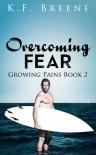 Overcoming Fear (Growing Pains #2) - K.F. Breene