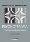 Psychoterapia poznawczo-behawioralna. Teoria i praktyka - Ewa Habrat-Pragłowska, Agnieszka Popiel