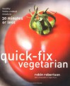 Quick-Fix Vegetarian: Healthy Home-Cooked Meals in 30 Minutes or Less - Robin G. Robertson