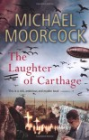 The Laughter of Carthage: Pyat Quartet - Michael Moorcock
