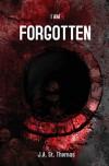 I Am Forgotten - St. Thomas,  J. A.