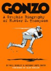 Gonzo: A Graphic Biography of Hunter S. Thompson - Will Bingley, Anthony Hope-Smith, Alan Rinzler