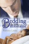 Bedding The Billionaire - Kendra Little