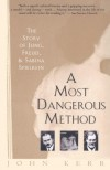 A Most Dangerous Method: The Story of Jung, Freud, and Sabina Spielrein - John Kerr