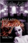 My Lady Vampire - Book Two - Sahara Kelly