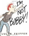 I'm Not Bobby - Jules Feiffer