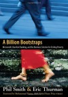 A Billion Bootstraps: Microcredit, Barefoot Banking, and the Business Solution for Ending Poverty - Phil Smith, Eric Thurman