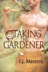 Taking the Gardener - T.J. Masters