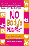No Body's Perfect: Stories by Teens about Body Image, Self-Acceptance, and the Search for Identity -  Kimberly Kirberger