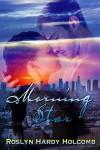 Morning Star - Roslyn Hardy Holcomb