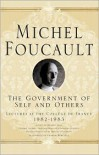 Government of Self and Others: Lectures at the College de France 1982-1983 - Michel Foucault,  Arnold I. Davidson (Editor),  Graham Burchell (Translator)