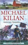 Antietam Assassins - Michael Kilian