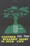 Another Bullshit Night in Suck City: A Memoir - Nick Flynn