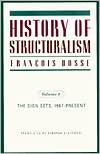 History of Structuralism: Volume 2: The Sign Sets, 1967-Present - François Dosse, Deborah Glassman