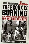 Ladies and Gentlemen, the Bronx is Burning: 1977, Baseball, Politics, and the Battle for the Soul of a City - Jonathan Mahler